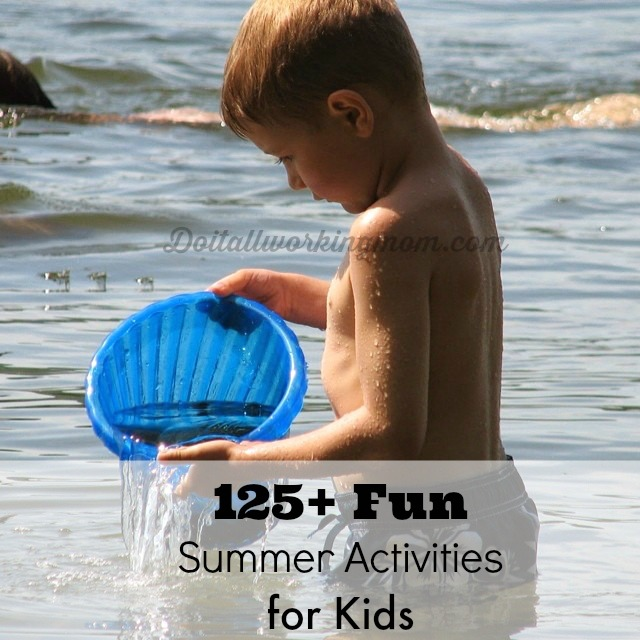 Do It All Working Mom - 125+ Summer Activities for kids